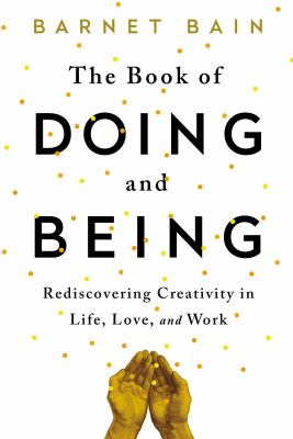 cover of The book of doing and being : rediscovering creativity in life, love, and work