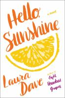 Hello, Sunshine : A Novel by Dave, Laura © 2017 (Added: 7/12/17)