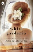 White Gardenia : A Novel by Alexandra, Belinda © 2015 (Added: 4/23/15)