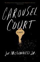 Carousel Court : A Novel by McGinniss, Joe © 2016 (Added: 8/12/16)