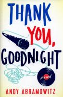 Thank You, Goodnight : A Novel by Abramowitz, Andy © 2015 (Added: 8/12/15)