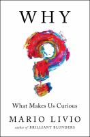 Why? : What Makes Us Curious by Livio, Mario © 2017 (Added: 7/14/17)