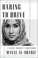 Daring To Drive : A Saudi Woman's Awakening by Sharif, Manal © 2017 (Added: 6/14/17)