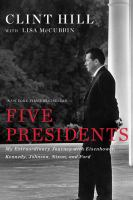 Five Presidents : My Extraordinary Journey With Eisenhower, Kennedy, Johnson, Nixon, And Ford by Hill, Clint © 2016 (Added: 6/22/16)