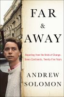 Far And Away : Reporting From The Brink Of Change : Seven Continents, Twenty-five Years by Solomon, Andrew © 2016 (Added: 4/25/16)