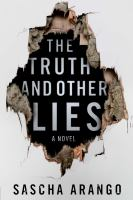 The Truth And Other Lies : A Novel by Arango, Sascha © 2015 (Added: 7/17/15)
