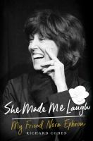 She Made Me Laugh : My Friend Nora Ephron by Cohen, Richard M. (Richard Martin) © 2016 (Added: 9/12/16)
