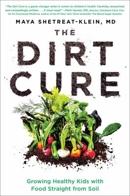 cover of The dirt cure : growing healthy kids with food straight from soil