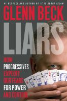 Liars : How Progressives Exploit Our Fears For Power And Control by Beck, Glenn © 2016 (Added: 8/29/16)