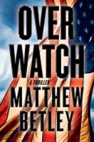 Overwatch : A Thriller by Betley, Matthew © 2016 (Added: 6/13/16)