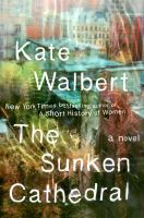The Sunken Cathedral : A Novel by Walbert, Kate © 2015 (Added: 8/12/15)