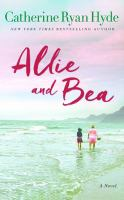 Allie And Bea : A Novel by Hyde, Catherine Ryan © 2017 (Added: 6/9/17)