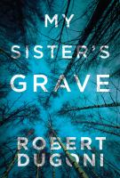 My Sister's Grave by Dugoni, Robert © 2014 (Added: 11/6/14)