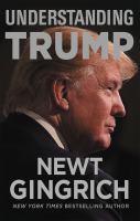 Understanding Trump by Gingrich, Newt © 2017 (Added: 7/18/17)