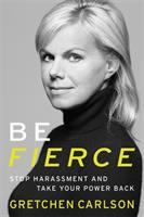 Be Fierce: Stop Harassment and Get Your Power Back
