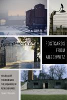 Postcards From Auschwitz : Holocaust Tourism And The Meaning Of Remembrance by Reynolds, Daniel P. © 2018 (Added: 10/11/18)