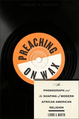 cover of Preaching on wax : the phonograph and the shaping of modern African American religion