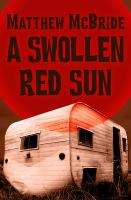 A Swollen Red Sun by McBride, Matthew © 2014 (Added: 1/12/15)
