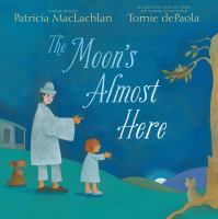 The+moons+almost+here by MacLachlan, Patricia © 2016 (Added: 6/14/16)