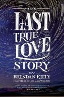 The Last True Love Story by Kiely, Brendan © 2016 (Added: 2/2/17)