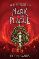 Mark Of The Plague : A Blackthorn Key Adventure by Sands, Kevin © 2016 (Added: 1/17/17)
