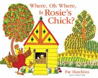 Where+oh+where+is+rosies+chick by Hutchins, Pat © 2016 (Added: 8/31/16)