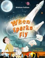 When+sparks+fly++the+true+story+of+robert+goddard+father+of+us+rocketry by Fulton, Kristen © 2018 (Added: 5/7/19)
