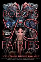 Robots Vs Fairies by Parisien, Dominik, editor © 2018 (Added: 1/10/18)