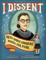 I Dissent!: Ruth Bader Ginsburg Makes Her Mark