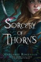Sorcery Of Thorns by Rogerson, Margaret © 2019 (Added: 7/24/19)