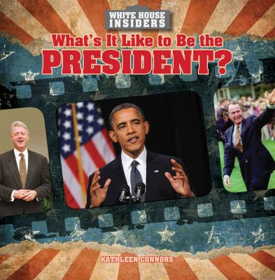 cover of What's It Like to Be the President?