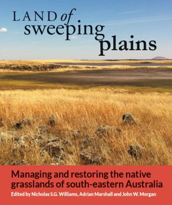 Land of sweeping plains : managing and restoring the native grasslands of south-eastern Australia