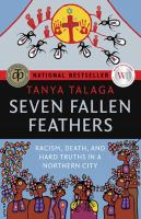Seven Fallen Feathers : Racism, Death, And Hard Truths In A Northern City by Talaga, Tanya © 2017 (Added: 1/16/18)