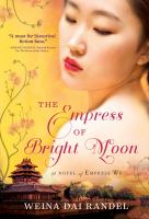 The Empress Of Bright Moon : A Novel Of Empress Wu by Randel, Weina Dai © 2016 (Added: 5/9/16)