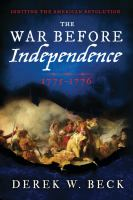 The War Before Independence, 1775-1776 : Igniting The American Revolution by Beck, Derek W. © 2016 (Added: 8/29/16)