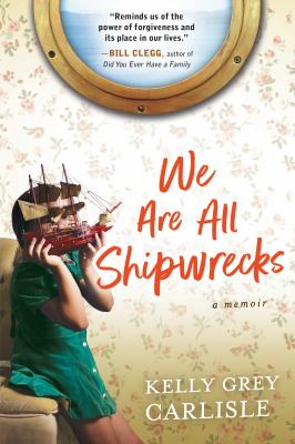 We are All Shipwrecks by Kelly Gray Carlisle