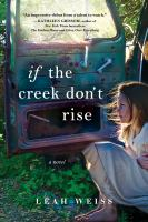 If The Creek Don't Rise : A Novel by Weiss, Leah © 2017 (Added: 9/19/17)