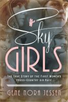 Sky Girls : The True Story Of The First Women's Cross-country Air Race by Jessen, Gene Nora © 2018 (Added: 10/15/18)
