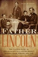 Father Lincoln : The Untold Story Of Abraham Lincoln And His Boys--robert, Eddy, Willie, And Tad by Manning, Alan (A. Alan) © 2016 (Added: 8/18/16)