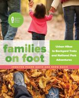 Families On Foot : Urban Hikes To Backyard Treks And National Park Adventures by Davis, Jennifer Pharr, author © 2017 (Added: 2/17/17)