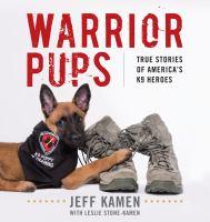 Warrior Pups : True Stories Of America's K9 Heroes by Kamen, Jeff © 2017 (Added: 1/10/18)