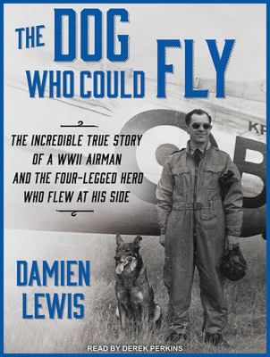 Details about The dog who could fly the incredible true story of a WWII airman and the four-legged hero who flew at his side