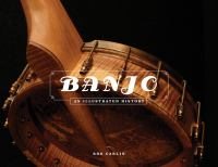 Banjo : An Illustrated History by Carlin, Bob © 2016 (Added: 9/12/16)