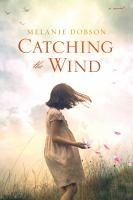 Catching The Wind by Dobson, Melanie © 2017 (Added: 1/16/18)
