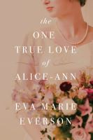 The One True Love Of Alice-ann by Everson, Eva Marie © 2017 (Added: 1/31/18)