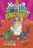 Xander+and+the+rainbow-barfing+unicorns+the+search+for+stalor by Manning, Matthew K. © 2019 (Added: 8/9/19)