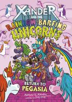 Xander+and+the+rainbow-barfing+unicorns+return+to+pegasia by Manning, Matthew K. © 2019 (Added: 8/9/19)