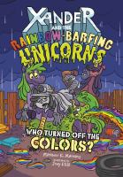 Xander+and+the+rainbow-barfing+unicorns+who+turned+off+the+colors by Manning, Matthew K. © 2019 (Added: 7/2/19)