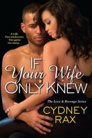 If Your Wife Only Knew : A Love & Revenge Novel by Rax, Cydney © 2016 (Added: 2/9/16)