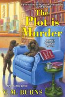 The Plot Is Murder by Burns, V. M. © 2017 (Added: 1/31/18)